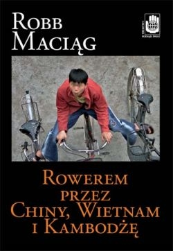 <em>Rowerem przez Chiny, Wietnam i Kambodżę </em>